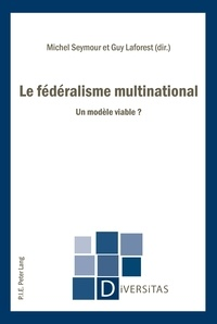 Michel Seymour et Guy Laforest - Le fédéralisme multinational - Un modèle viable ?.