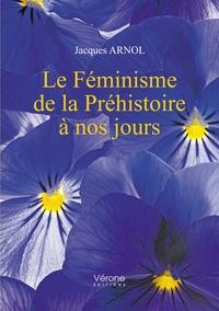 Jacques Arnol - Le féminisme de la Préhistoire à nos jours.