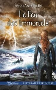Evelyne André-Guidici - Le Feu des Immortels.