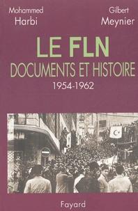 Gilbert Meynier et Mohammed Harbi - Le FLN : documents et histoire 1954-1962.