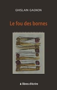 Ghislain Gagnon - Le fou des bornes.