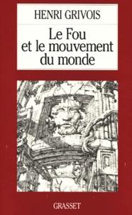 Henri Grivois - Le fou et le mouvement du monde.