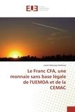 Lawal Adoulaye - Le franc CFA, une monnaie sans base légale de l'UEMOA de la CEMAC.
