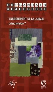 Jean-Louis Chiss et Danièle Manesse - Le français aujourd'hui N° 156, Mars 2007 : Enseignement de la langue : crise, tension ?.
