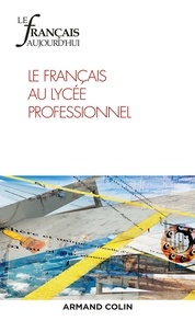 Cécile Avezard-Roger et Patrice Gourdet - Le français aujourd'hui N° 199, décembre 201 : Le français au lycée professionnel.