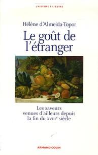 Hélène d' Almeida-Topor - Le goût de l'étranger - Les saveurs venues d'ailleurs depuis la fin du XVIIIe siècle.