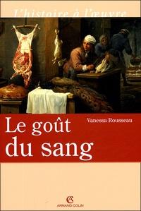 Vanessa Rousseau - Le goût du sang - Croyances et polémiques dans la chrétienté occidentale.