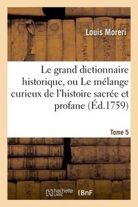 Louis Moreri - Le grand dictionnaire historique, ou Le mélange curieux de l'histoire sacrée et profane. Tome 5.