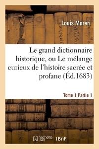 Louis Moreri - Le grand dictionnaire historique. Tome 1, Partie 1.