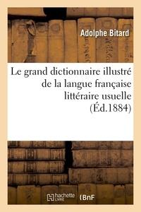 Adolphe Bitard - Le grand dictionnaire illustré de la langue française littéraire usuelle et fantaisiste.