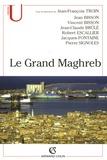 Jean-François Troin et Vincent Bisson - Le Grand Maghreb (Algérie, Libye, Maroc, Mauritanie, Tunisie) - Mondialisation et construction des territoires.