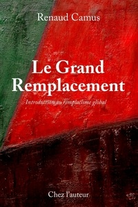 Renaud Camus - Le grand remplacement - Introduction au remplacisme global.