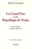 Sylvie Goulard - Le Grand Turc et la République de Venise.