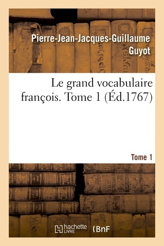 Hachette BNF - Le grand vocabulaire françois. Tome 1.