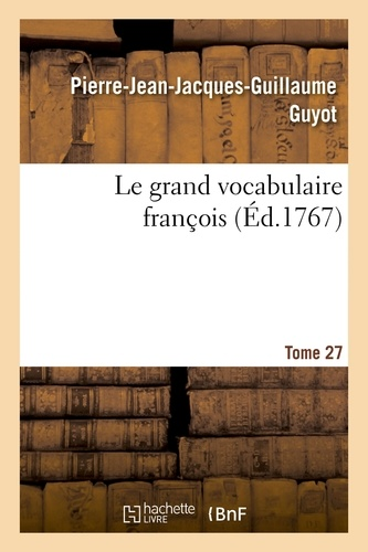 Hachette BNF - Le grand vocabulaire françois. Tome 27.