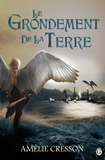 Amélie Cresson - Le grondement de la terre.