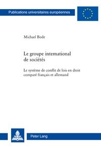 Michael Bode - Le groupe international de sociétés - Le système de conflit de lois en droit comparé français et allemand.