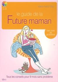 Marie-Astrid Roy - Le guide de la Future maman - Bien vivre sa grossesse.