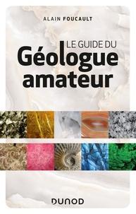 Alain Foucault - Le guide du géologue amateur.