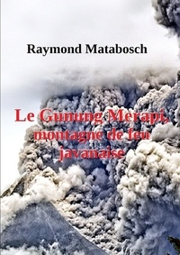 Raymond Matabosch - Le Gunung Merapi, montagne de feu javanaise.