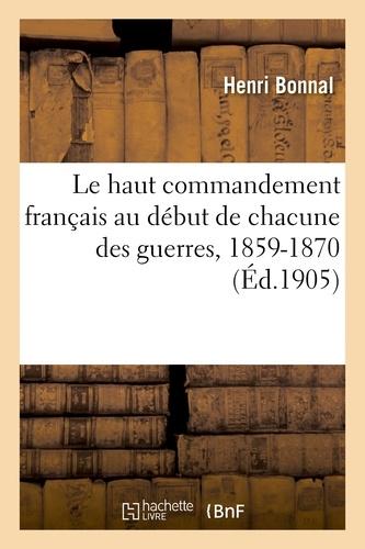 Hachette BNF - Le haut commandement français au début de chacune des guerres, 1859-1870.