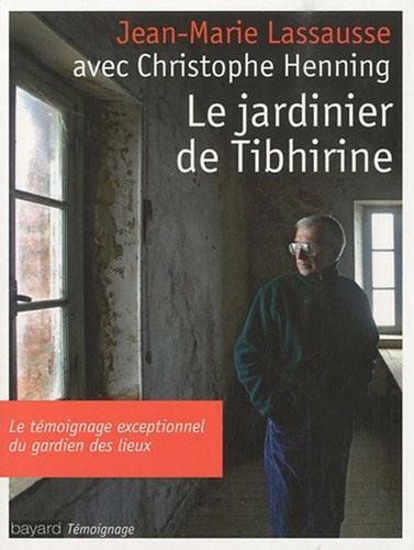 Jean-Marie Lassausse et Christophe Henning - Le jardinier de Tibhirine.