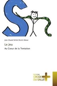Ekomii aboue jean-claude Parfait - Le Jeu - Au Coeur de la Tentation.