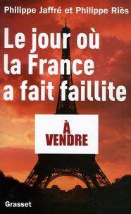 Philippe Jaffré et Philippe Riès - Le jour où la France a fait faillite.