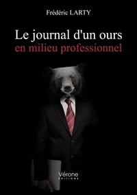 Frédéric Larty - Le journal d'un ours en milieu professionnel.