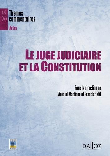 Franck Petit et Arnaud Martinon - Le juge judiciaire et la Constitution.