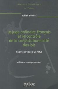 Julien Bonnet - Le juge ordinaire français et le contrôle de la constitutionnalité des lois - Analyse critique d'un refus.