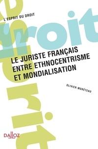 Olivier Moréteau - Le juriste français entre ethnocentrisme et mondialisation.