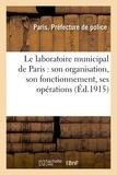 Paris - Le laboratoire municipal de Paris : son organisation, son fonctionnement, ses opérations.