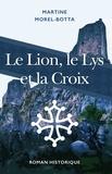 Martine Morel-Botta - Le lion, le lys et la croix.