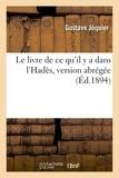 Gustave Jéquier - Le livre de ce qu'il y a dans l'Hadès, version abrégée,d'après les papyrus de Berlin et de Leyde.