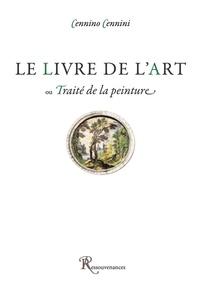 Cennino Cennini - Le Livre de l'art ou Traité de la peinture.