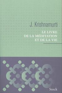 Jiddu Krishnamurti - Le livre de la méditation et de la vie.