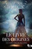 Laura Black - Le livre des origines Tome 1 : Les sorciers de Fallone.
