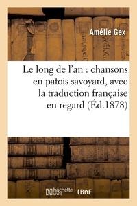 Amélie Gex - Le long de l'an : chansons en patois savoyard, avec la traduction française en regard (Éd.1878).