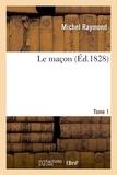 Michel Raymond - Le maçon. Tome 1.
