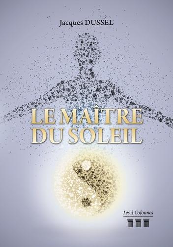 Jacques Dussel - Le maître du soleil.
