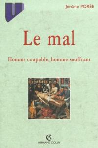 Jérôme Porée - Le mal. - Homme coupable, homme souffrant.