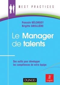 Pascale Bélorgey et Brigitte Grollière - Le manager de talents - Des outils pour développer lkes compétences de votre équipe.