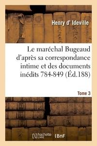 Henry d' Ideville et Thomas-Robert Bugeaud - Le maréchal Bugeaud d'après sa correspondance intime et des documents inédits 1784-1849. Tome 3.