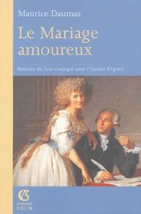 Maurice Daumas - Le mariage amoureux - Histoire du lien conjugal sous l'Ancien Régime.