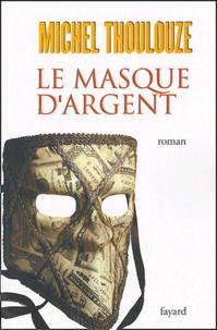 Michel Thoulouze - Le masque d'argent.