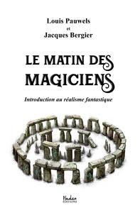 Louis Pauwels et Jacques Bergier - Le matin des magiciens : introduction au réalisme fantastique.