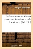 Jacques Vaucanson - Le mecanisme du fluteur automate. academie royale des sciences - avec la description d'un canard art.