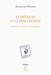 Alexandre Wenger - Le médecin et le philosophe - Théophile de Bordeu selon Diderot.