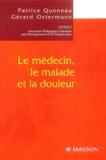 Patrice Queneau et Gérard Ostermann - Le médecin, le malade et la douleur.